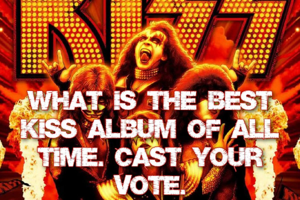 What's the best KISS album of all time. Cast your vote.
