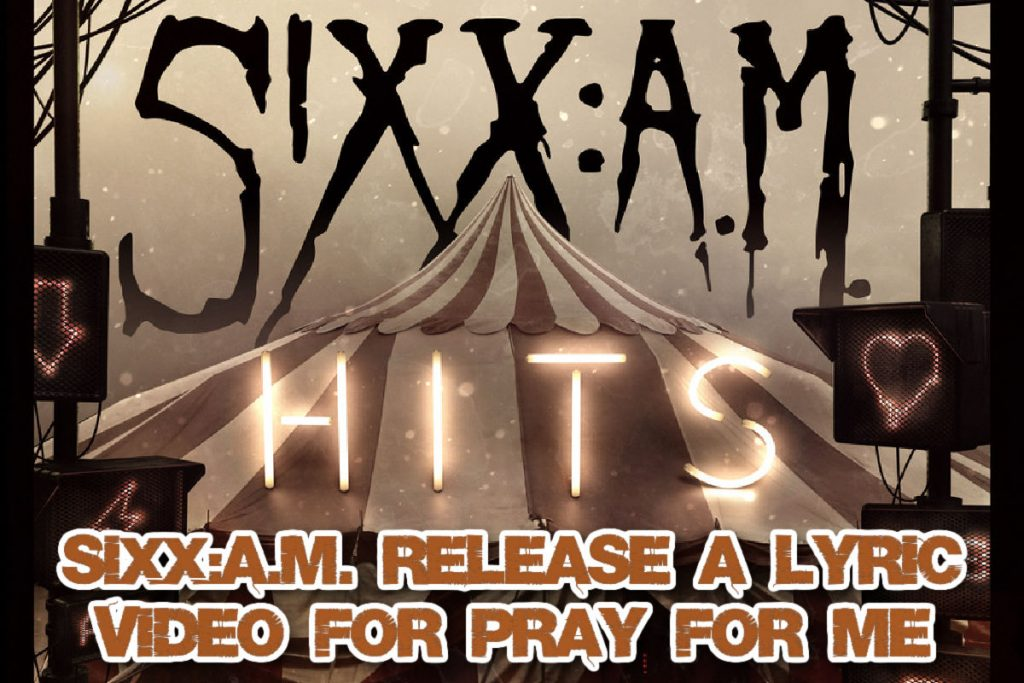 """SIXX:A.M. Release a lyric video for """"Pray For Me,"""" off their SIXX:A.M. HITS album."""