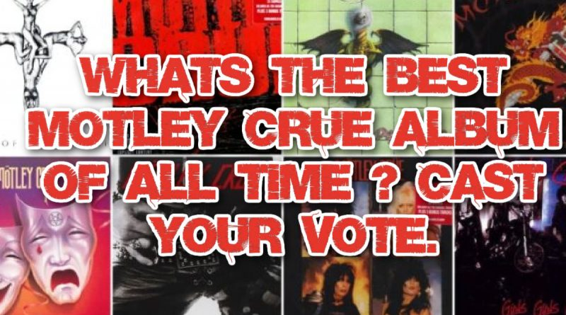 What's the best Motley Crue album of all time ? Cast your vote.