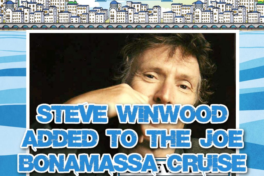 Steve Winwood added to the Joe Bonamassa Cruise – Keeping The Blues Alive at Sea Mediterranean Cruise II.
